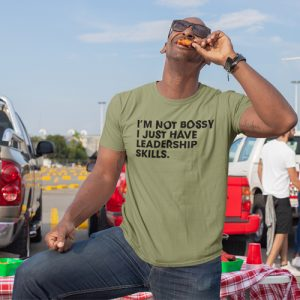I'm Not Bossy, I Just Have Leadership Skills T-Shirt