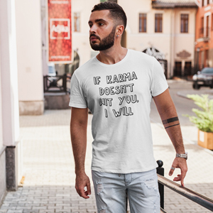 If Karma Doesn't Hit You, I Will T-Shirt