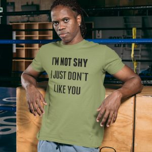 I'm Not Shy, I Just Don't Like You T-Shirt